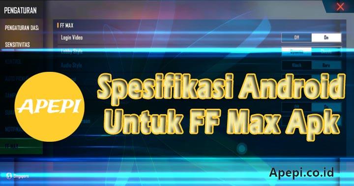 Spesifikasi Android Untuk FF Max Apk
