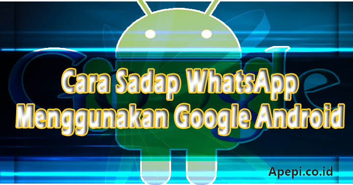 cara Sadap WA Melalui Google Android